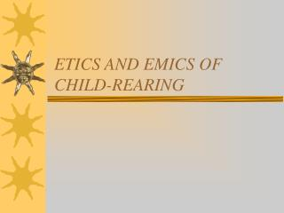 ETICS AND EMICS OF CHILD-REARING