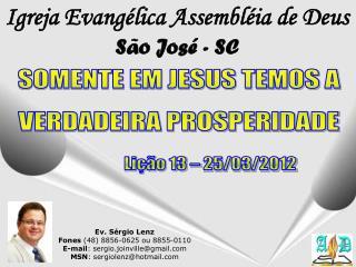 Ev. Sérgio Lenz Fones  (48) 8856-0625 ou 8855-0110 E-mail : sergio.joinville@gmail