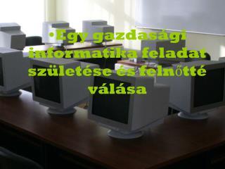 Egy gazdasági informatika feladat születése és felnőtté válása