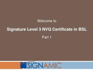 Welcome to  Signature Level 3 NVQ Certificate in BSL Part 1