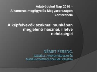 Német Ferenc,  Személy-, Vagyonvédelmi és  Magánnyomozói Szakmai Kamara