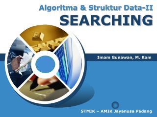 Algoritma  &  Struktur  Data-II  S EARCHING