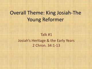 Overall Theme: King Josiah-The Young Reformer