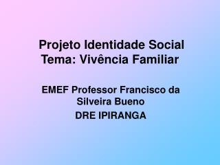 Projeto Identidade Social Tema: Vivência Familiar