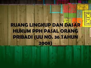 RUANG LINGKUP DAN DASAR HUKUM PPH PASAL ORANG PRIBADI (UU NO. 36 TAHUN 2008)