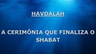 HAVDALAH A CERIMÔNIA QUE FINALIZA O SHABAT