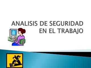 ANALISIS DE SEGURIDAD EN EL TRABAJO