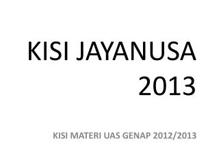 KISI JAYANUSA 201 3