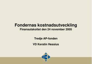 Fondernas kostnadsutveckling  Finansutskottet den 24 november 2005