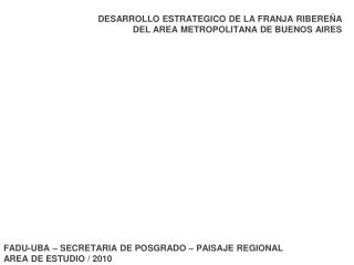 FADU-UBA – SECRETARIA DE POSGRADO – PAISAJE REGIONAL AREA DE ESTUDIO / 2010