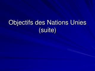 Objectifs des Nations Unies  (suite)
