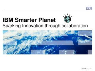 IBM Smarter Planet Sparking Innovation through collaboration