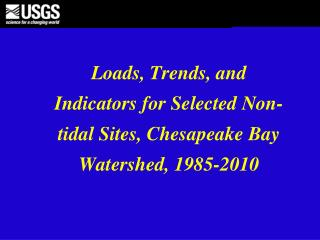 Loads, Trends, and Indicators for Selected Non-tidal Sites, Chesapeake Bay Watershed, 1985-2010