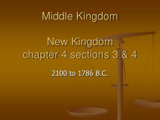 Middle Kingdom  New Kingdom chapter 4 sections 3 & 4