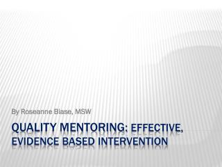 Quality mentoring:  effective, evidence based intervention
