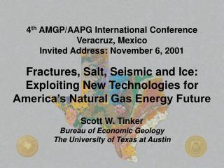 4 th  AMGP/AAPG International Conference Veracruz, Mexico Invited Address:  November 6, 2001