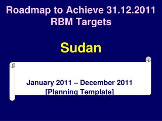 Roadmap to Achieve 31.12.2011 RBM Targets Sudan