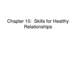 Chapter 10:  Skills for Healthy                 Relationships