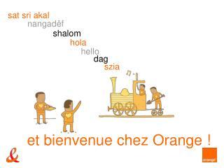 et bienvenue chez Orange !