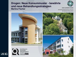 Drogen: Neue Konsummuster - bewährte und neue Behandlungsstrategien Martina Fischer