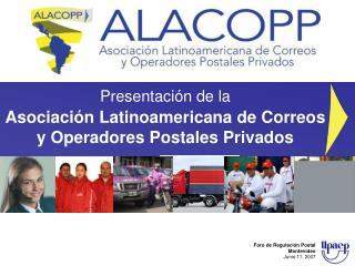 Presentaci�n de la Asociaci�n Latinoamericana de Correos y Operadores Postales Privados