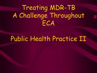 Treating MDR-TB A Challenge Throughout ECA  Public Health Practice II