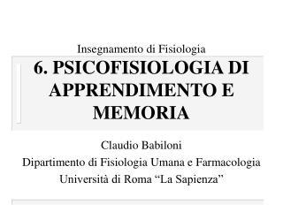 Insegnamento di Fisiologia  6. PSICOFISIOLOGIA DI APPRENDIMENTO E MEMORIA