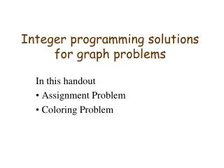 Integer programming solutions for graph problems