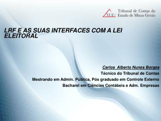 LRF E AS SUAS INTERFACES COM A LEI 		ELEITORAL Carlos  Alberto Nunes Borges