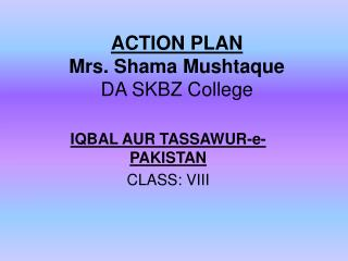 ACTION PLAN Mrs. Shama Mushtaque DA SKBZ College