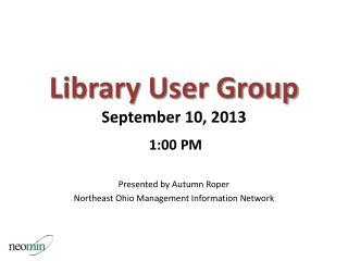 Library User Group September 10, 2013