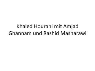 Khaled  Hourani  mit  Amjad Ghannam  und Rashid  Masharawi