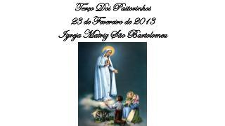 Terço Dos Pastorinhos  23 de Fevereiro de 2013  Igreja Matriz São Bartolomeu