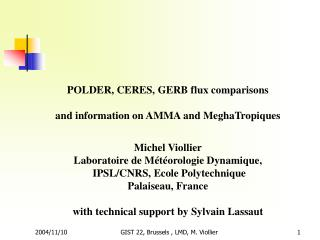 POLDER, CERES, GERB flux comparisons and information on AMMA and MeghaTropiques Michel Viollier