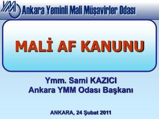 Ymm . Sami KAZICI Ankara YMM Odası Başkanı ANKARA,  24  Şubat 2011