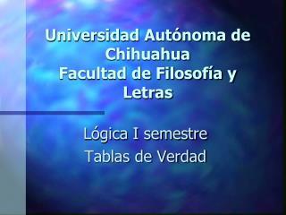 Universidad Aut�noma de Chihuahua  Facultad de Filosof�a y Letras