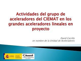 Actividades del grupo de aceleradores del CIEMAT en los grandes aceleradores lineales en proyecto