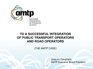 TO A SUCCESSFUL INTEGRATION  OF PUBLIC TRANSPORT OPERATORS AND ROAD OPERATORS (THE AMTP CASE)