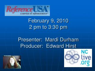 February 9, 2010 2 pm to 3:30 pm Presenter:  Mardi Durham Producer:  Edward Hirst