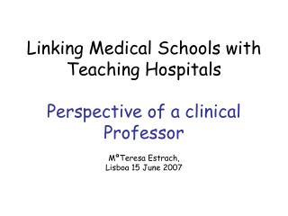 Linking Medical Schools with Teaching Hospitals  Perspective of a clinical Professor