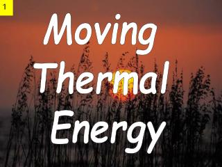 Moving  Thermal  Energy