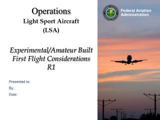Operations Light Sport Aircraft (LSA) Experimental/Amateur Built First Flight Considerations R1