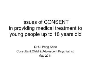 Issues of CONSENT in providing medical treatment to  young people up to 18 years old