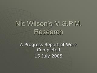 Nic Wilson s M.S.P.M. Research