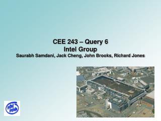 CEE 243 – Query 6 Intel Group Saurabh Samdani, Jack Cheng, John Brooks, Richard Jones