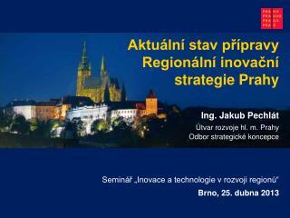 Aktuální stav přípravy Regionální inovační strategie Prahy  Ing. Jakub Pechlát