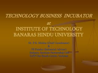 TECHNOLOGY BUSINESS INCUBATOR  at  INSTITUTE OF TECHNOLOGY BANARAS HINDU UNIVERSITY