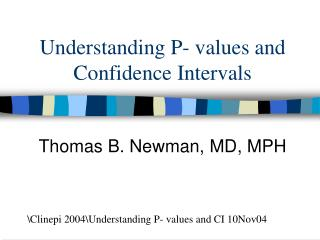 Understanding P- values and Confidence Intervals