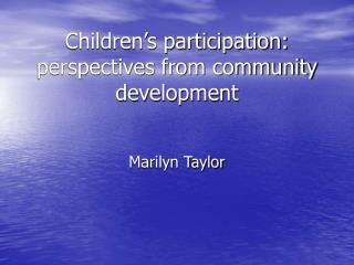 Children s participation: perspectives from community development