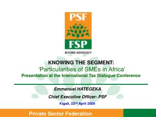 Emmanuel HATEGEKA  Chief Executive Officer- PSF Kigali, 22nd April 2009